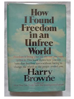 HOW I FOUND FREEDOM IN AN UNFREE WORLD: Browne, Harry