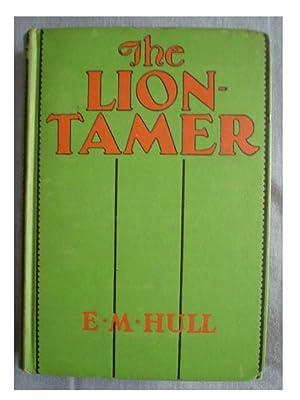THE LION-TAMER: Hull, E. M.