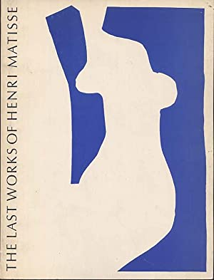 The Last Works of Henri Matisse. Large: Wheeler, Monroe