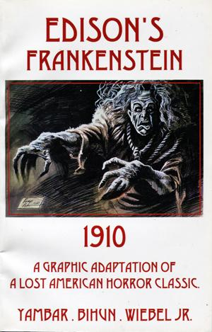 Edison's Frankenstein 1910. A Graphic Adaptation of A Lost American Horror Classic