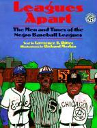 Leagues Apart. The Men and Times of the Negro Baseball Leagues