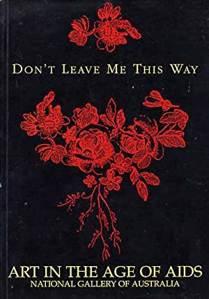 Don't Leave Me This Way. Art in the Age of Aids