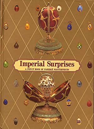 Imperial Surprises. A Pop-Up Book Of Faberge Masterpieces.