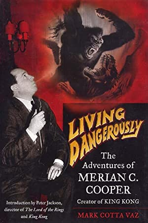 Living Dangerously The Adventures of Merian C. Cooper. Introduction By Peter Jackson