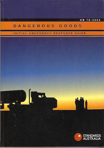 Dangerous Goods : Initial Emergency Response Guide HB 76 - 2004. (Revision of SAA/SNZ HB76:...