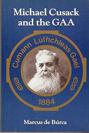 Michael Cusack and the GAA.: de Búrca, Marcus.