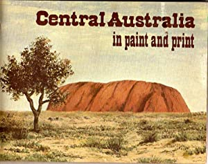 Central Australia in Paint and Print.: Kirke, Wendy -