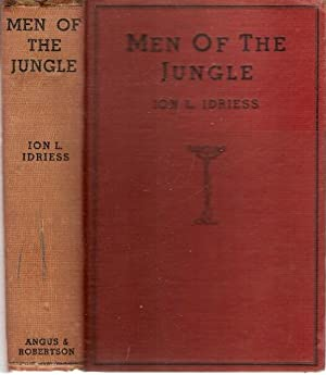 Men of The Jungle With illustrations from: Idriess, Ion L.