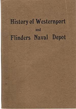 History of Westernport and the Establishment of Flinders Naval Depot Foreword by Captain H.E. ...