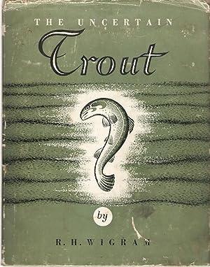 The Uncertain Trout.: Wigram, R.H.