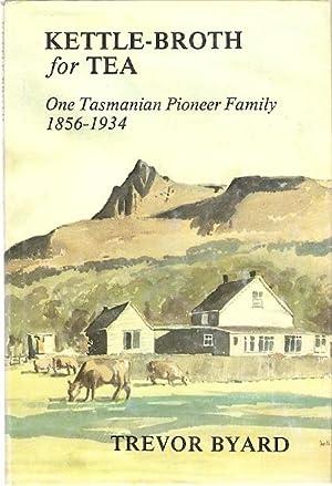 Kettle-Broth for Tea : One Tasmanian Pioneer: Byard, Trevor.
