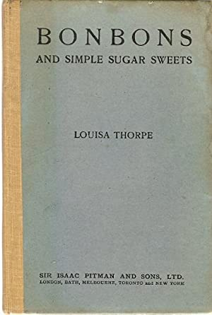 Bonbons and Simple Sugar Sweets. With a: Thorpe, Louisa