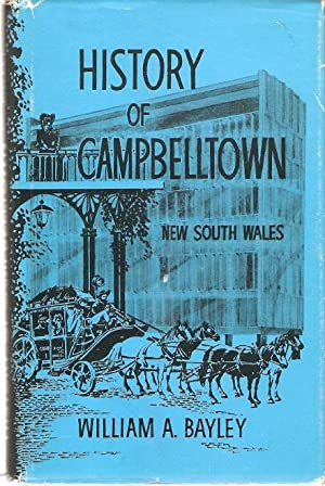 History of Campbelltown, New South Wales.: Bayley, William A.