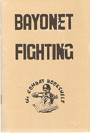 Bayonet Fighting A reprint of the original