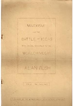 Marxism and the Battle of Ideas with special reference to the World of Music: Bush, Alan