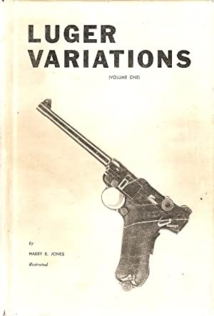Luger Variations Volume One. Illustrated.: Jones, Harry E.