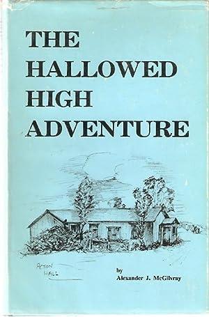 The Hallowed High Adventure: McGilvray, Alexander J.