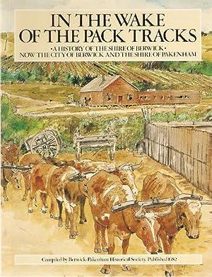 In the Wake of the Pack Tracks.: Berwick-Pakenham Historical Society.