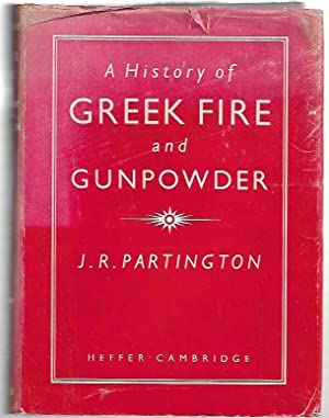 A History of Greek Fire and Gunpowder.: Partington, J.R.