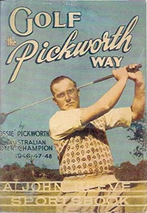 Golf the Pickworth Way by the Australian: Ossie' Pickworth, as