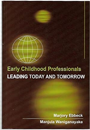 Early Childhood Professionals : Leading Today and: Ebbeck, Marjory and