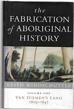 The Fabrication of Aboriginal History Volume I: Windschuttle, Keith.