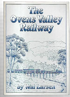 The Ovens Valley Railway : The story: Larsen, Wal.