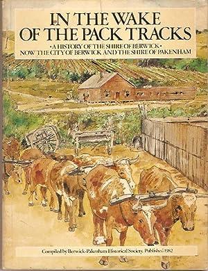 In the Wake of the Pack Tracks: Berwick-Pakenham Historical Society.