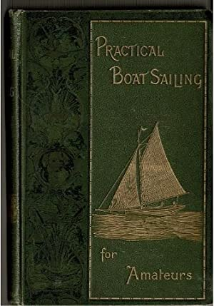 Practical Boat Sailing for Amateurs: Containing particulars: G. Christopher Davies