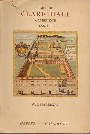 Life in Clare Hall Cambridge 1658-1713: W. J. Harrison