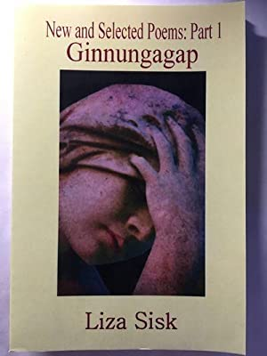 New and Selected Poems: Part 1, Ginnungagap: Sisk, Liza