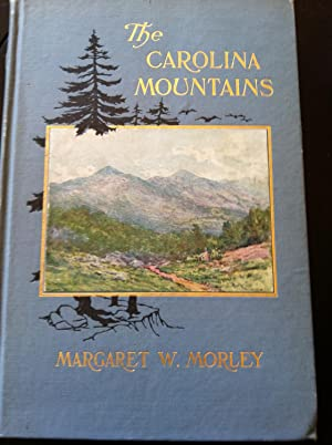 The Carolina Mountains: Morley, Margaret W.