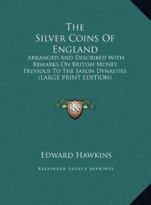 The Silver Coins of England arranged and: Edward Hawkins