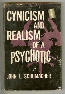 Cynicism and Realism of a Psychotic.: Schumacher, John L.