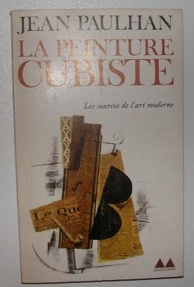 La Peinture Cubiste. Les sources de l'art: Paulhan, Jean