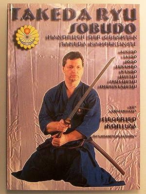 Takeda Ryu Sobudo. Handbuch der gesamten Takeda-Kampfkünste.: Siegfried Kobilza