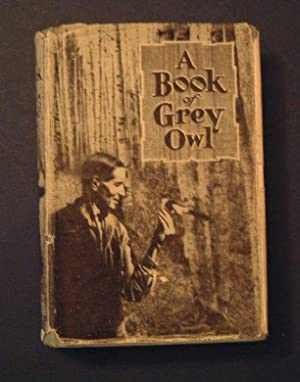 A Book of Grey Owl - Pages from the Writings of Wa-Sha-Quon-Asin
