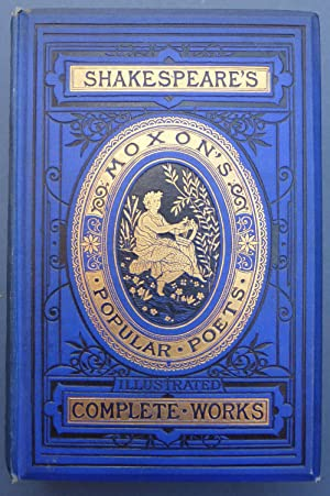 The Complete Works of Shakespeare - Moxon's Popular Poets - with a Critical Biography, Glossary &...
