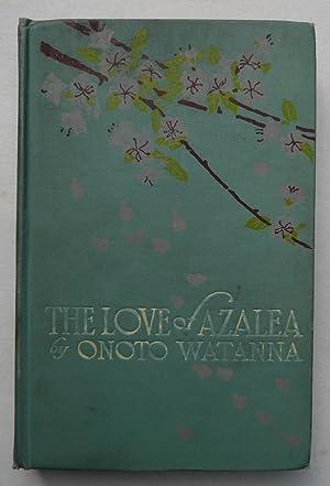 The Love of Azalea: Watanna, Onoto (