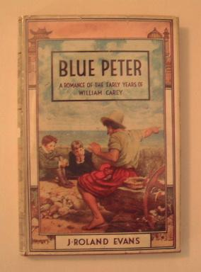 Blue Peter ! A Romance of the Early / English Years of William Carey