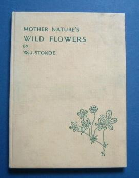 Mother Nature's Wild Flowers - Described in: Stokoe, W J