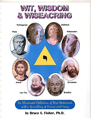Wit, Wisdom and Wiseacring - A Collection: Dr. Bruce S.