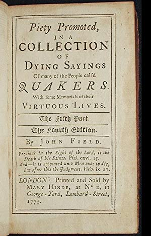 Piety Promoted, in a Collection of Dying Sayings of many of the People call'd Quakers: With some ...