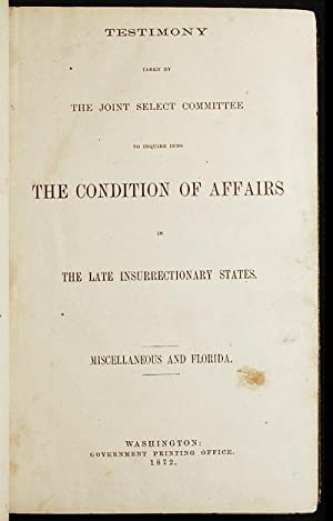 Report of the Joint Select Committee to Inquire into the Condition of Affairs in the Late Insurre...