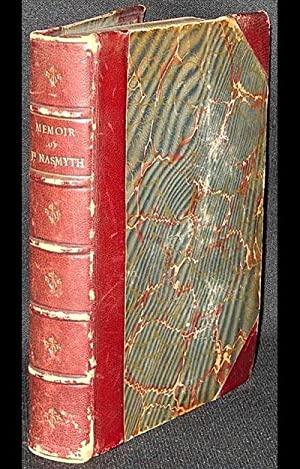 Memoir of John Nasmyth, Minister of Ceres, 1878-1894; With Selections from his Writings arranged ...