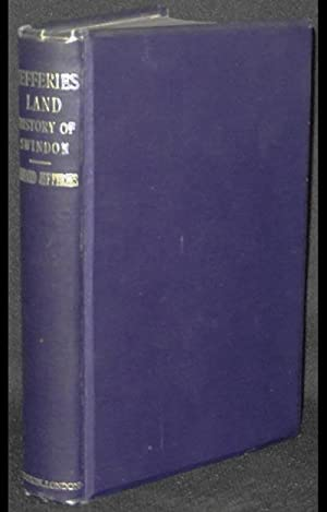 Jefferies' Land: A History of Swindon and Its Environs by the late Richard Jefferies; edited with...