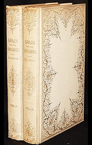 Spain and the Spaniards; by Edmondo De Amicis; translated from the tenth edition of the Italian b...