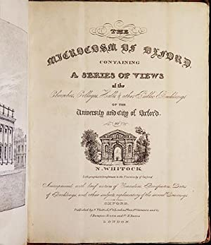 The Microcosm of Oxford: Containing a Series of Views of the Churches, Colleges, Halls & Other Pu...