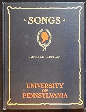Songs of the University of Pennsylvania brought under one cover by William Otto Miller '04; ...