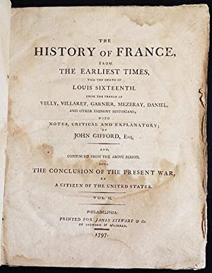 The History of France, From the Earliest Times, Till the Death of Louis Sixteenth; From the French ...
